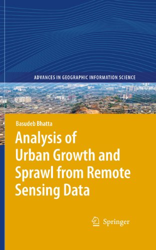 Download Analysis of Urban Growth and Sprawl from Remote Sensing Data (Advances in Geographic Information Science) Pdf