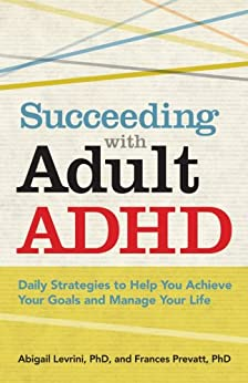 Succeeding With Adult ADHD: Daily Strategies to Help You Achieve Your Goals and Manage Your Life (APA Lifetools) by [Levrini, Abigail, Prevatt, Francis]