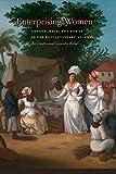 Enterprising Women: Gender, Race, and Power in the Revolutionary Atlantic (Race in the Atlantic World, 1700–1900 Ser.)