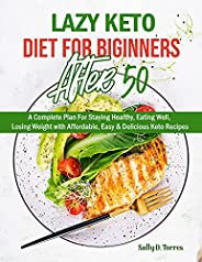 Lazy Keto Diet for Beginners After 50: Included 4 Week Meal Plan - A Complete Plan For Staying Healthy, Eating