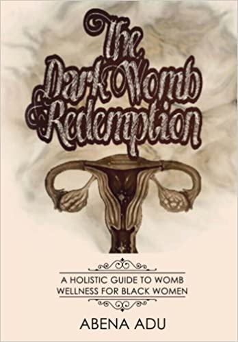 The Dark Womb Redemption: A holistic guide to womb wellness