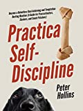 Practical Self-Discipline: Become a Relentless Goal-Achieving and Temptation-Busting Machine (A Guide for Procrastinators, Slackers, and Couch Potatoes) (Live a Disciplined Life Book 5)