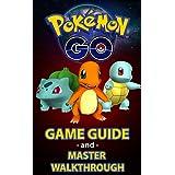 Pokemon Go: Pokémon Go Master Guide and Game Walkthrough (Pokemon Go Game, iOS, Android, Tips, Tricks, Secrets, Hints)