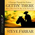Gettin' There: A Passage Through the Psalms Audiobook by Steve Farrar Narrated by Steve Farrar