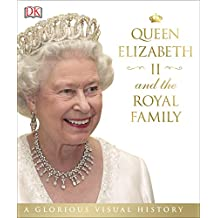 Queen Elizabeth II and the Royal Family: A Glorious Illustrated History