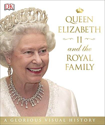 Queen Elizabeth II and the Royal Family: A Glorious Illustrated -