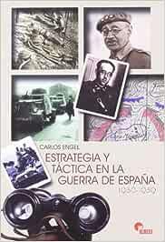 Estrategia y tactica en la Guerra de España 1936-1939: Amazon.es: Engel, Carlos: Libros