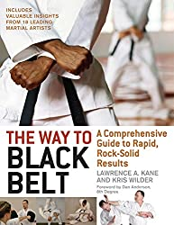 The Way to Black Belt: A Comprehensive Guide to Rapid, Rock-Solid Results