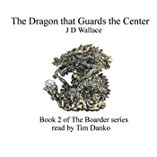 The Dragon That Guards the Center: The Boarder, Book 2 | J D Wallace