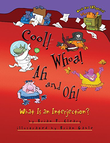 Cool! Whoa! Ah and Oh!: What Is an Interjection? (Words Are Categorical)