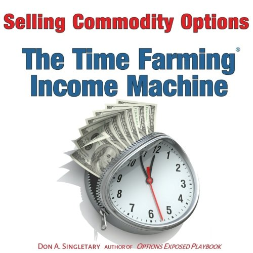 Selling Commodity Options: The Time Farming Income Machine by CreateSpace Independent Publishing Platform