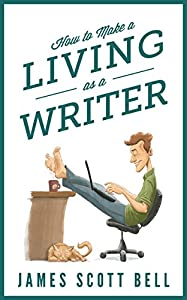 How to Make a Living as a Writer (Bell on Writing Book 7)