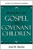 Bringing the Gospel to Covenant Children, Joel R. Beeke, 1601781172