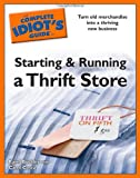 The Complete Idiot's Guide to Starting and Running a Thrift Store