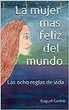 La mujer más feliz del mundo: Las ocho reglas de vida (Spanish Edition)
