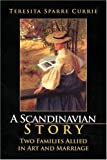 A Scandinavian Story: Two Families Allied in Art and Marriage, Teresita Sparre Currie, 1425786006
