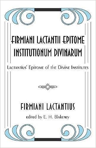 Firmiani Lactantii Epitome Institutionum Divinarum: Lactantius' Epitome of the Divine Institutes
