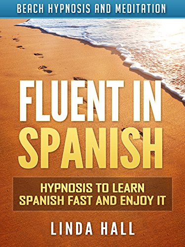 Fluent in Spanish: Hypnosis to Learn Spanish Fast and Enjoy It via Beach Hypnosis and Meditation