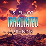 Irradiated: The Tunnel Trilogy, Book 1 | S. Elliot Brandis