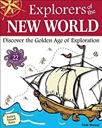 Explorers of the New World: Discover the Golden Age of Exploration With 22 Projects (Build It Yourself)