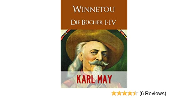 KARL MAY Winnetou I IV ((Illustriert) (Karl May Gesamtausgabe)) eBook