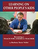 Download Learning on Other People's Kids: Becoming a Teach For America Teacher in PDF ePUB Free Online