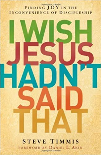 I Wish Jesus Hadn't Said That: Finding Joy in the Inconvenience of Discipleship by Steve Timmis (2014-01-28)