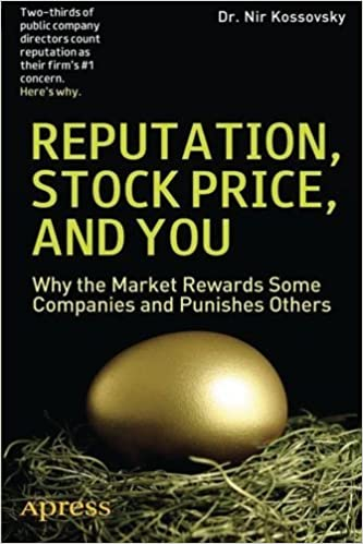 Book Reputation, Stock Price, and You: Why the Market Rewards Some Companies and Punishes Others 1st edition by Kossovsky, Dr. Nir (2012)