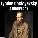 Fyodor Dostoyevsky: A Biography | Kyle Rivers