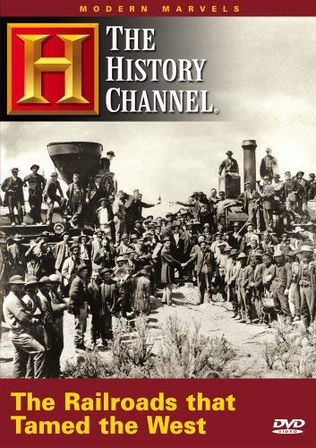 Modern Marvels - The Railroads That Tamed the West (History Channel) (Modern Marvels Dvd Collection)