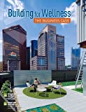 img - for Building for Wellness: The Business Case book / textbook / text book