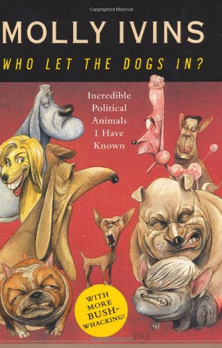 Who Let The Dogs In  Incredible Political Animals I Have Known