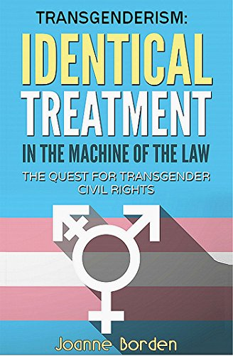 IDENTICAL TREATMENT IN THE MACHINE OF THE LAW: The Quest For Transgender Civil Rights