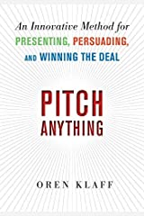 Pitch Anything: An Innovative Method for Presenting, Persuading, and Winning the Deal by Oren Klaff(2011-02-16) Unknown Binding