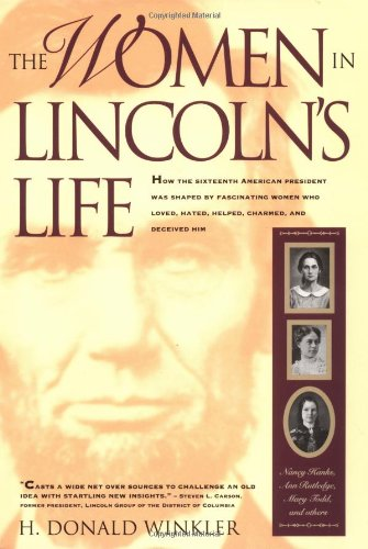 The Women in Lincoln's Life: Nancy Hanks, Ann Rutledge, Mary Todd, and Others