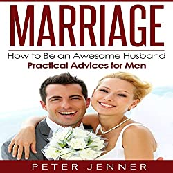 Marriage: How to Be an Awesome Husband - Practical Advice for Men