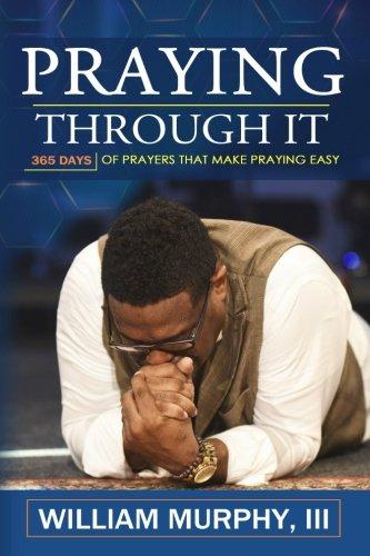 Praying Through It: 365 Days Worth of Prayers That Make Praying Easy