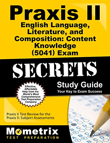 Praxis II English Language, Literature, and Composition: Content Knowledge (5041) Exam Secrets Study Guide: Praxis II Te