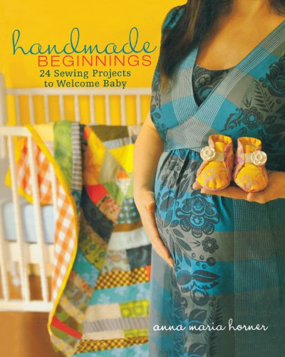 (Handmade Beginnings: 24 Sewing Projects to Welcome Baby)