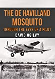 The de Havilland Mosquito: Through the Eyes of a Pilot