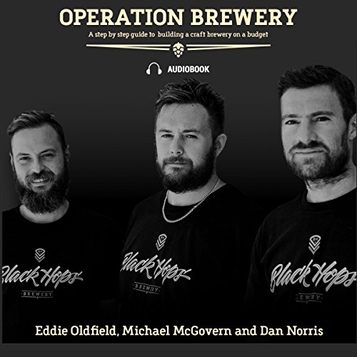 Operation Brewery: A Step-by-Step Guide to Building a Brewery on a Budget by Dan Norris, Eddie Oldfield, Mike McGovern