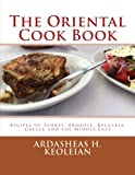 The Oriental Cook Book: Recipes of Turkey, Armenia, Bulgaria, Greece and the Middle East
