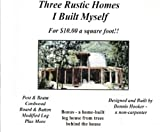 Rustic Homes I Built w/ Chainsaw - $10 sf!!: Cordwood, Post/Beam/Board-Batten, Timber Construction (Volume 1)