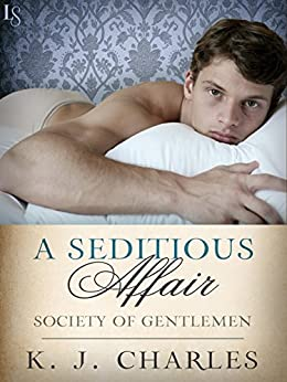 A Seditious Affair: A Society of Gentlemen Novel (Society of Gentlemen Series Book 2) by [Charles, KJ]