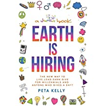 Earth is Hiring: The New way to live, lead, earn and give for millennials and anyone who gives a sh*t
