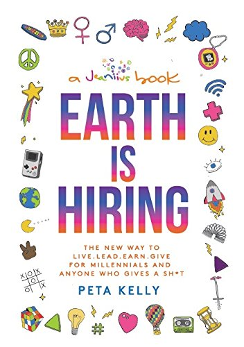 Earth is Hiring: The New way to live, lead, earn and give for millennials and anyone who gives a sh*t cover