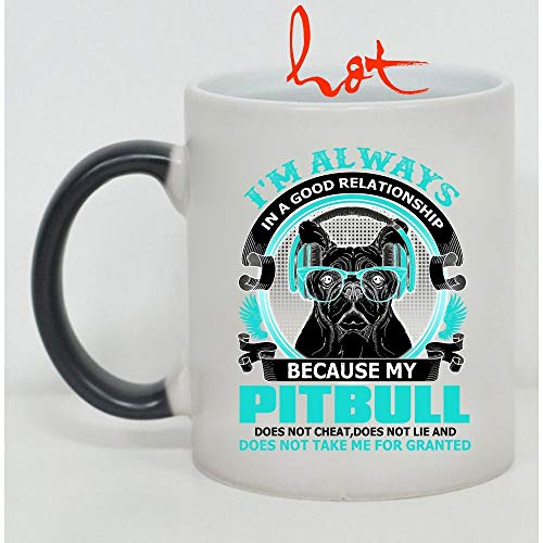 Christmas Mug, Because My Pitbull Does Not Cheat Cup, I'm Always In A Good Relationship Change color mug (Color Changing Mug 15oz) -