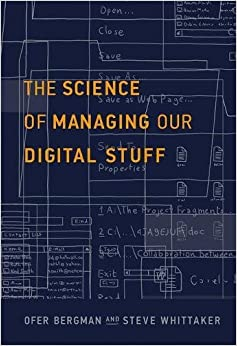 The Science of Managing Our Digital Stuff (MIT Press)