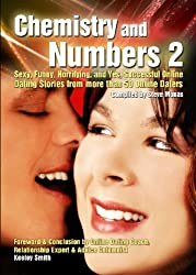 Chemistry and Numbers 2: Sexy, Funny, Horrifying, and Yes, Successful Online Dating Stories from more than 50 Online Daters