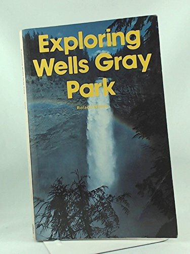 Exploring Wells Gray Park, Neave, Roland